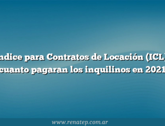 Índice para Contratos de Locación (ICL), cuanto pagaran los inquilinos en 2021