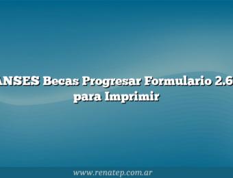 ANSES Becas Progresar Formulario 2.68 para Imprimir