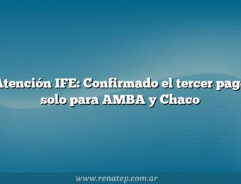 Atención IFE: Confirmado el tercer pago solo para AMBA y Chaco