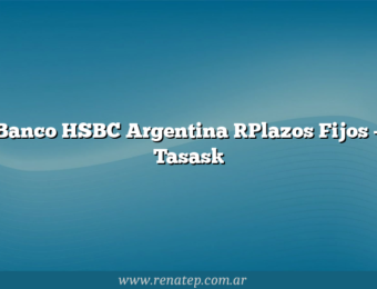 Banco HSBC Argentina [Plazos Fijos – Tasas]