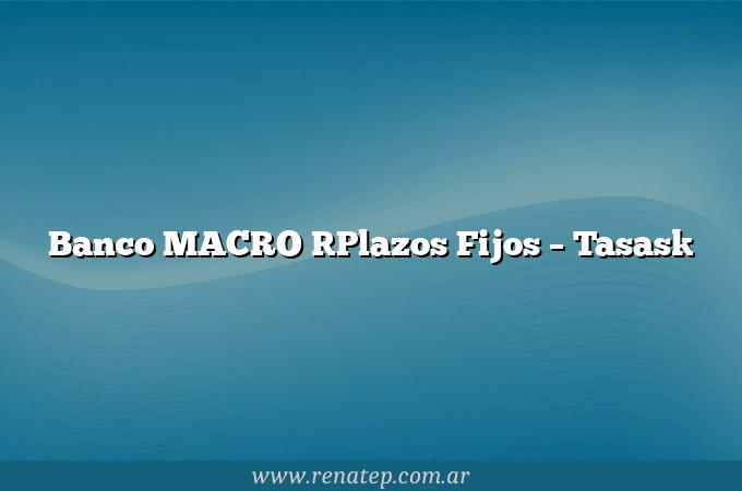 Banco MACRO [Plazos Fijos – Tasas]