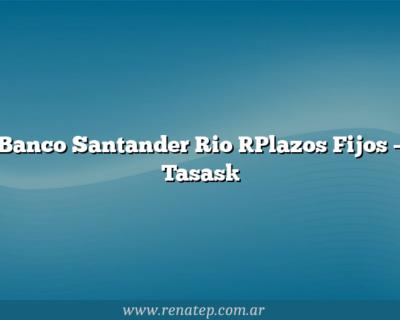 Banco Santander Rio [Plazos Fijos – Tasas]