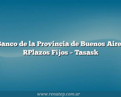 Banco de la Provincia de Buenos Aires [Plazos Fijos – Tasas]