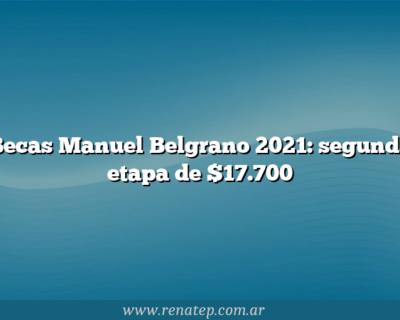 Becas Manuel Belgrano 2021: segunda etapa de $17.700