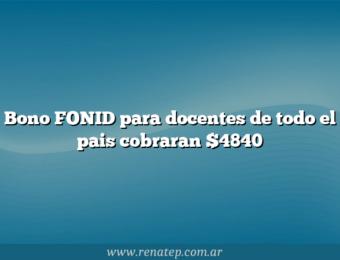 Bono FONID para docentes de todo el pais cobraran $4840