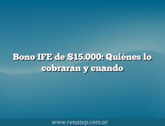 Bono IFE de $15.000: Quiénes lo cobraran y cuando