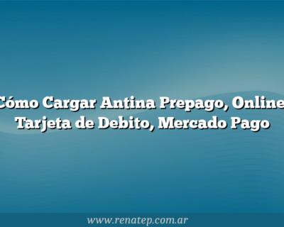 Cómo Cargar Antina Prepago, Online, Tarjeta de Debito, Mercado Pago