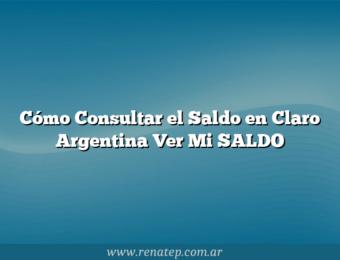 Cómo Consultar el Saldo en Claro Argentina  Ver Mi SALDO