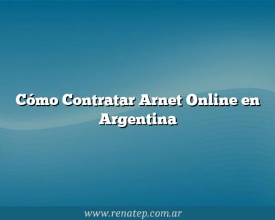 Cómo Contratar Arnet Online en Argentina