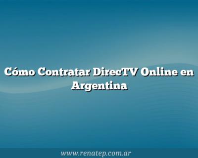 Cómo Contratar DirecTV Online en Argentina