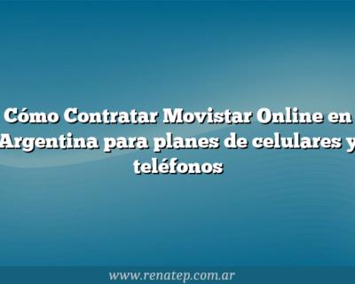 Cómo Contratar Movistar Online en Argentina para planes de celulares y teléfonos