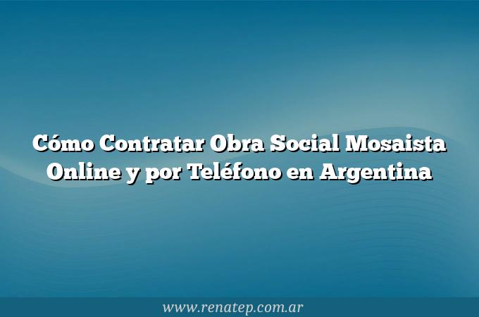 Cómo Contratar Obra Social Mosaista Online y por Teléfono en Argentina