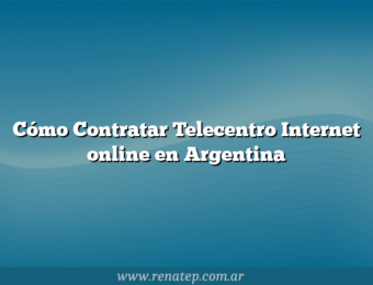 Cómo Contratar Telecentro Internet online en Argentina