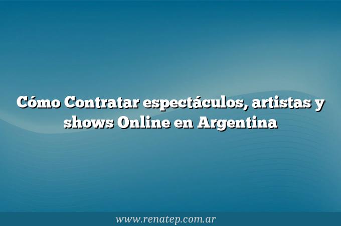 Cómo Contratar espectáculos, artistas y shows Online en Argentina