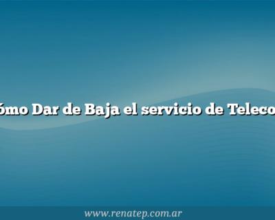 Cómo Dar de Baja el servicio de Telecom
