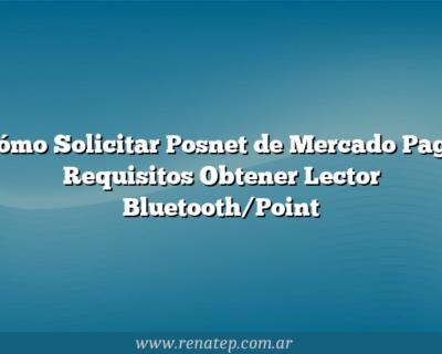 Cómo Solicitar Posnet de Mercado Pago  Requisitos Obtener Lector Bluetooth/Point