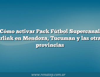 Cómo activar Pack Fútbol Supercanal Arlink en Mendoza, Tucuman y las otras provincias