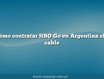 Cómo contratar HBO Go en Argentina sin cable