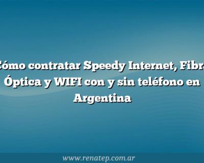 Cómo contratar Speedy Internet, Fibra Óptica y WIFI con y sin teléfono en Argentina