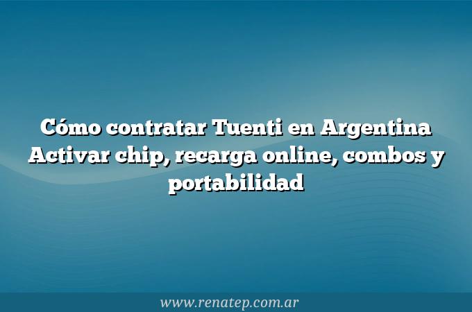 Cómo contratar Tuenti en Argentina  Activar chip, recarga online, combos y portabilidad