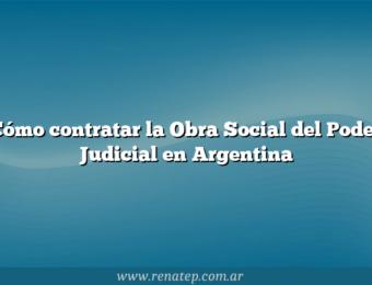 Cómo contratar la Obra Social del Poder Judicial en Argentina