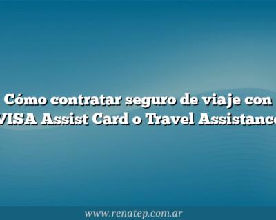 Cómo contratar seguro de viaje con VISA Assist Card o Travel Assistance
