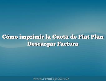 Cómo imprimir la Cuota de Fiat Plan  Descargar Factura
