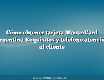 Cómo obtener tarjeta MasterCard Argentina  Requisitos y teléfono atención al cliente