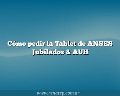 Cómo pedir la Tablet de ANSES Jubilados & AUH