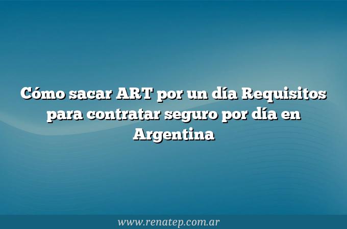 Cómo sacar ART por un día  Requisitos para contratar seguro por día en Argentina