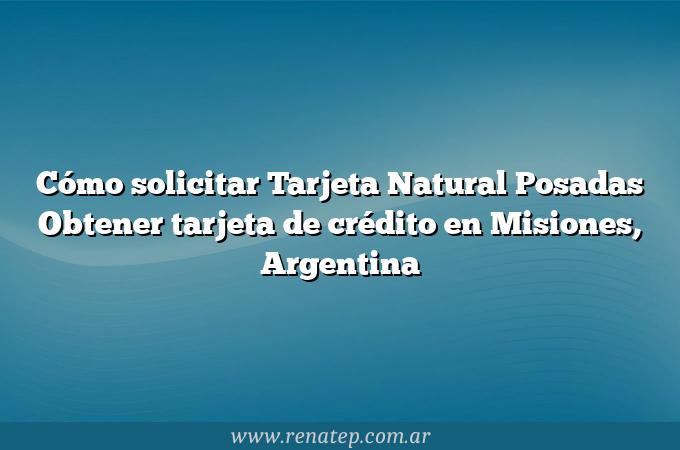 Cómo solicitar Tarjeta Natural Posadas  Obtener tarjeta de crédito en Misiones, Argentina