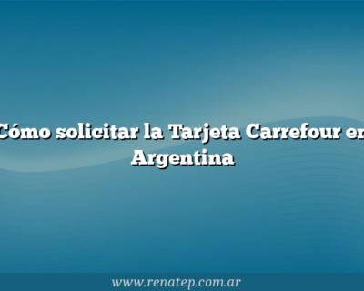 Cómo solicitar la Tarjeta Carrefour en Argentina