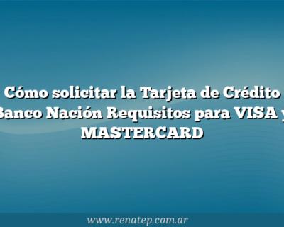 Cómo solicitar la Tarjeta de Crédito Banco Nación  Requisitos para VISA y MASTERCARD