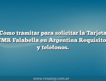 Cómo tramitar para solicitar la Tarjeta CMR Falabella en Argentina  Requisitos y teléfonos.