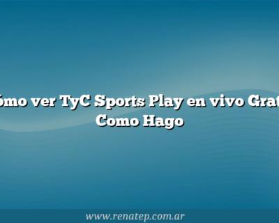 Cómo ver TyC Sports Play en vivo Gratis  Como Hago