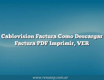 Cablevision Factura Como Descargar Factura PDF  Imprimir, VER