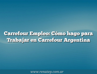 Carrefour Empleo: Cómo hago para Trabajar en Carrefour Argentina