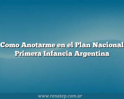 Como Anotarme en el Plan Nacional Primera Infancia Argentina