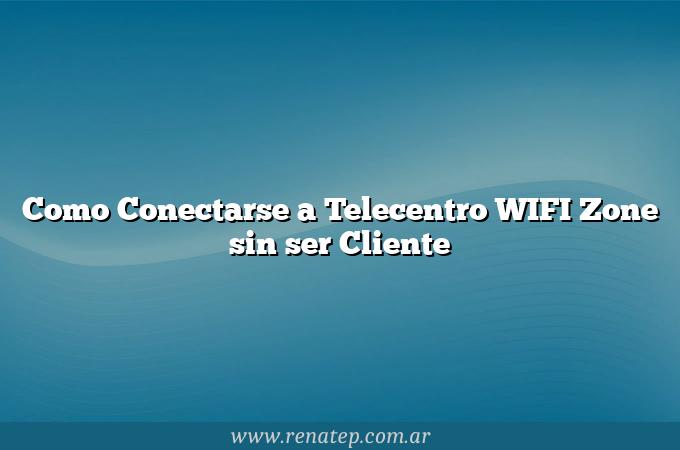 Como Conectarse a Telecentro WIFI Zone sin ser Cliente