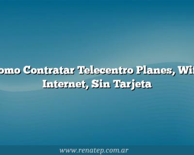Como Contratar Telecentro  Planes, Wifi, Internet, Sin Tarjeta