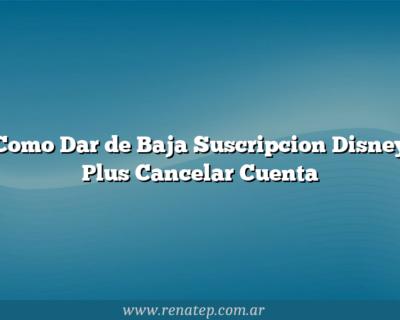 Como Dar de Baja Suscripcion Disney Plus  Cancelar Cuenta