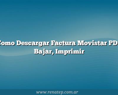 Como Descargar Factura Movistar PDF  Bajar, Imprimir