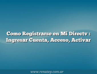 Como Registrarse en Mi Directv : Ingresar Cuenta, Acceso, Activar