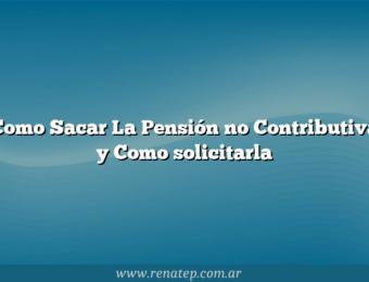 Como Sacar  La Pensión no Contributiva y Como solicitarla