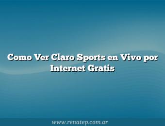 Como Ver Claro Sports en Vivo por Internet Gratis