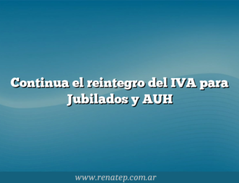 Continua el reintegro del IVA para Jubilados y AUH