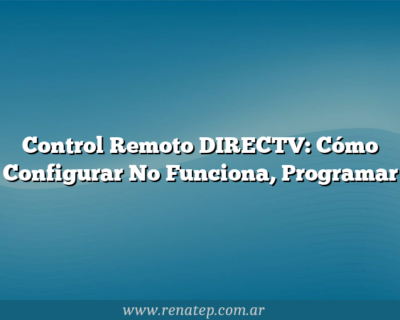 Control Remoto DIRECTV: Cómo Configurar  No Funciona, Programar