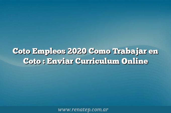 Coto Empleos 2020 Como Trabajar en Coto : Enviar Curriculum Online