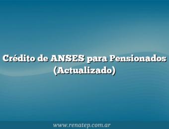 Crédito de ANSES para Pensionados (Actualizado)