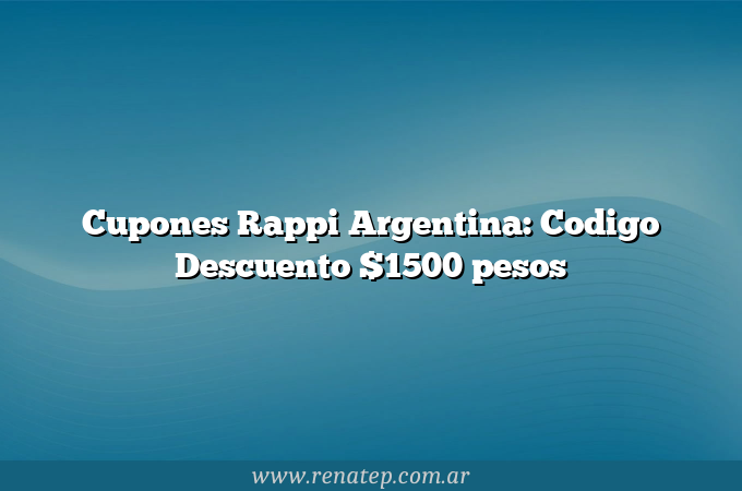 Cupones Rappi Argentina: Codigo Descuento $1500 pesos